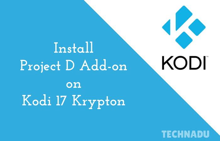 How to install Project D Add-on Kodi 17 Krypton - TechNadu