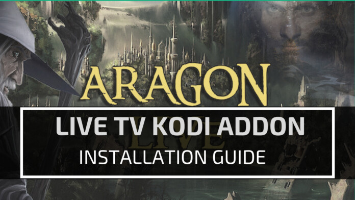 Aragon Live TV Kodi Addon - Installation Tutorial & Overview
