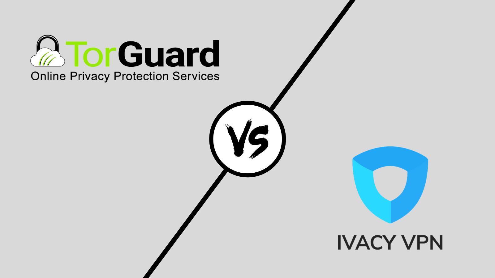TorGuard vs Ivacy VPN (2019) - Well-Established VPN vs a