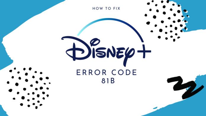 How to Fix Disney Plus Error Code 81b
